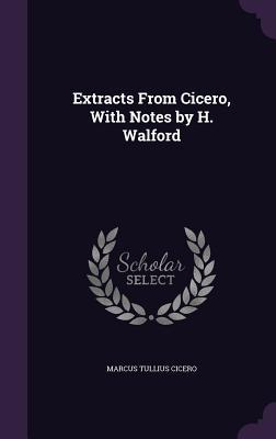 Extracts from Cicero, with Notes by H. Walford