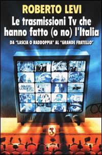 Le trasmissioni Tv che hanno fatto (o no) l'Italia