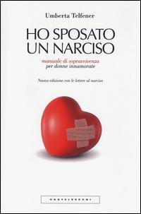 Ho sposato un narciso. Manuale di sopravvivenza per donne innamorate