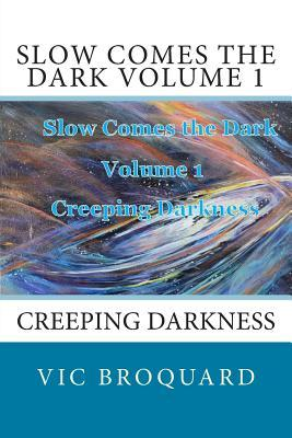 Slow Comes the Dark Volume 1 Creeping Darkness