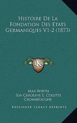 Histoire de La Fondation Des Etats Germaniques V1-2 (1873)