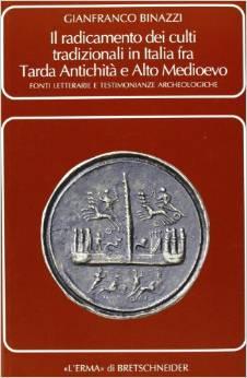 Il radicamento dei culti tradizionali in Italia fra tarda antichità e Alto Medioevo
