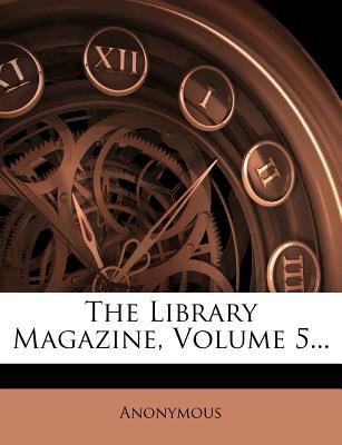 The Library Magazine, Volume 5...