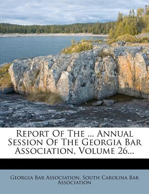 Report of the ... Annual Session of the Georgia Bar Association, Volume 26...