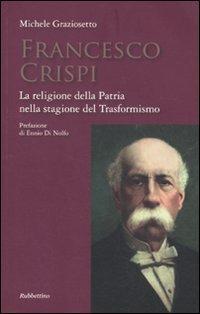 Francesco Crispi. La religione della Patria nella stagione del Trasformismo