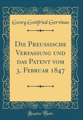 Die Preußische Verfassung und das Patent vom 3. Februar 1847 (Classic Reprint)