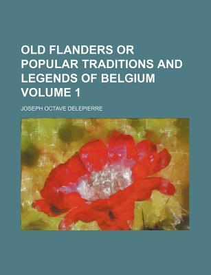 Old Flanders or Popular Traditions and Legends of Belgium Volume 1