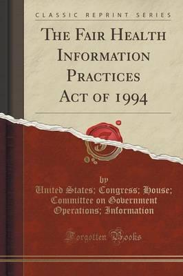 The Fair Health Information Practices Act of 1994 (Classic Reprint)