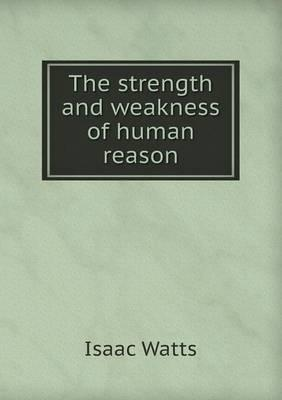 The Strength and Weakness of Human Reason