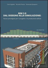 BIM 3.0 dal disegno alla simulazione. Nuovo paradigma per il progetto e la produzione edilizia