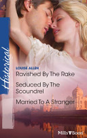 Louise Allen Historical Collection 201111/Ravished By The Rake/Seduced By The Scoundrel/Married To A Stranger