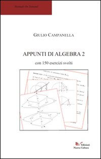 Appunti di algebra 2 con 150 esercizi svolti