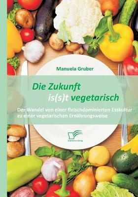 Die Zukunft is(s)t vegetarisch