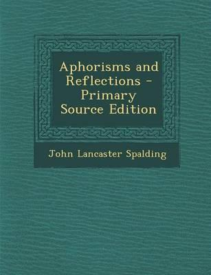 Aphorisms and Reflections - Primary Source Edition