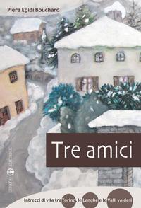 Tre amici. Intrecci di vita tra Torino, le Langhe e le Valli Valdesi