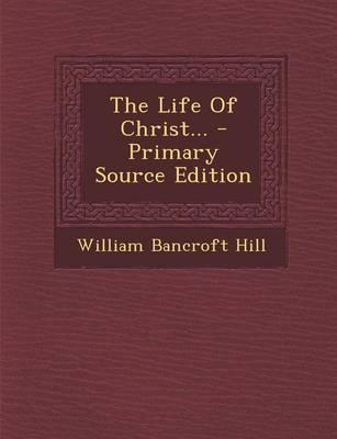 The Life of Christ... - Primary Source Edition