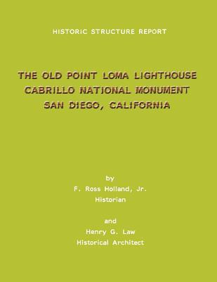 Historic Structure Report the Old Point Loma Lighthouse Cabrillo National Monument San Diego, California