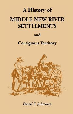 A History of the Middle New River Settlements and Contiguous Territory