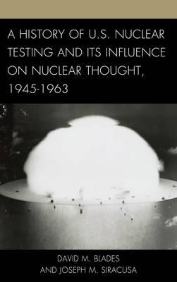 A History of U. S. Nuclear Testing and Its Influence on Nuclear Thought, 1945-1963