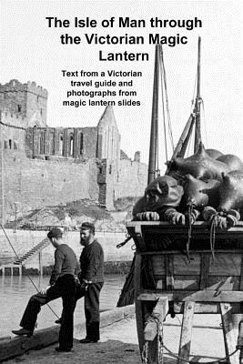 The Isle of Man Through the Victorian Magic Lantern