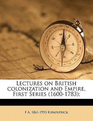 Lectures on British Colonization and Empire, First Series (1600-1783);