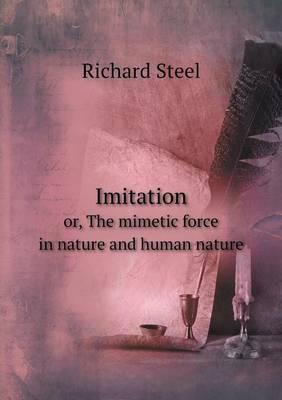 Imitation Or, the Mimetic Force in Nature and Human Nature