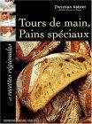 Tours de main, pains spéciaux et recettes régionales