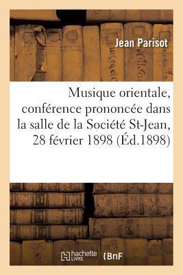 Musique Orientale, Conference Prononcee Dans la Salle de la Societe Saint-Jean, le 28 Fevrier 1898