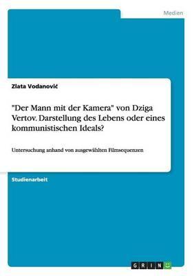 """""""Der Mann mit der Kamera"""" von Dziga Vertov. Darstellung des Lebens oder eines kommunistischen Ideals?"""