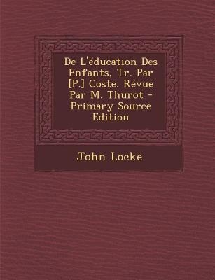 de L'Education Des Enfants, Tr. Par [P.] Coste. Revue Par M. Thurot