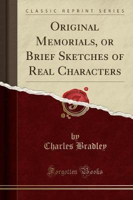 Original Memorials, or Brief Sketches of Real Characters (Classic Reprint)