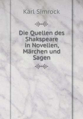 Die Quellen Des Shakspeare in Novellen, Marchen Und Sagen