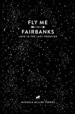 Fly Me To Fairbanks