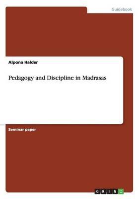 Pedagogy and Discipline in Madrasas