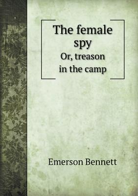 The Female Spy Or, Treason in the Camp