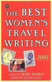 The Best Women's Travel Writing 2005