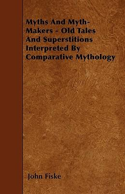Myths And Myth-Makers - Old Tales And Superstitions Interpreted By Comparative Mythology