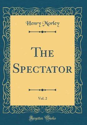 The Spectator, Vol. 2 (Classic Reprint)