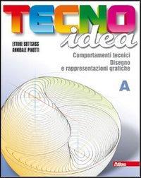 Tecnoidea. Tomo A. Con 40 schede di disegno. Con espansione online. Per la Scuola media