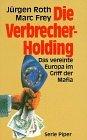 Die Verbrecher- Holding. Das vereinte Europa im Griff der Mafia.