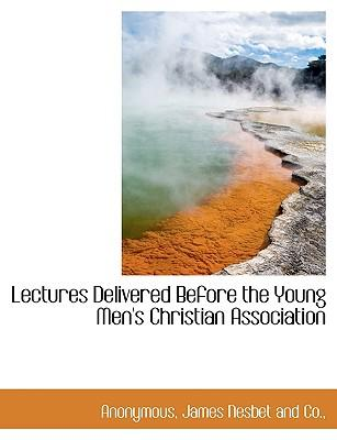 Lectures Delivered Before the Young Men's Christian Association