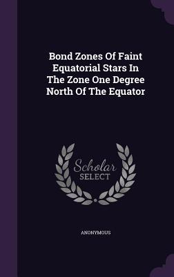 Bond Zones of Faint Equatorial Stars in the Zone One Degree North of the Equator