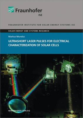 Ultrashort Laser Pulses for Electrical Characterization of Solar Cells. (Solar Energy and Systems Research)