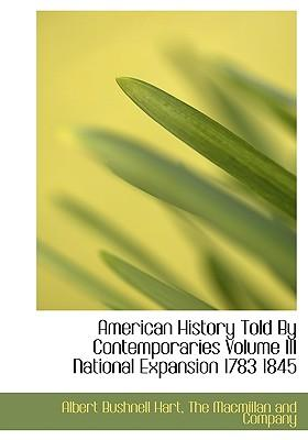 American History Told by Contemporaries Volume III National Expansion 1783 1845