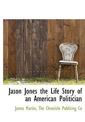 Jason Jones the Life Story of an American Politician