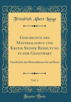 Geschichte des Materialismus und Kritik Seiner Bedeutung in der Gegenwart, Vol. 1