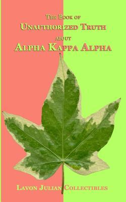 The Book of Unauthorized Truth About Alpha Kappa Alpha