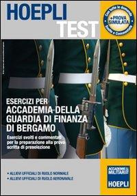 Esercizi per Accademia della Guardia di Finanza di Bergamo. Esercizi svolti e commentati per la preparazione alla prova scritta di preselezione