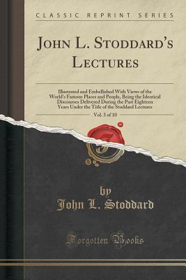 John L. Stoddard's Lectures, Vol. 3 of 10 (Classic Reprint)