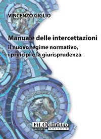 Manuale delle intercettazioni. Il nuovo regime normativo, i principi e la giurisprudenza